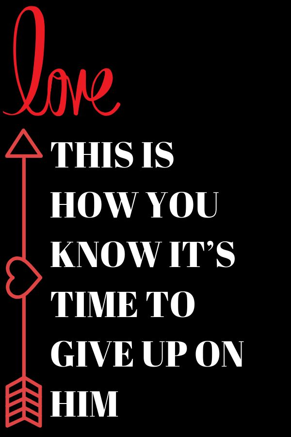 THIS IS HOW YOU KNOW IT'S TIME TO GIVE UP ON HIM – Flaming Catalog – #WhatIsLove #loveSayings #Romance #female #quotes