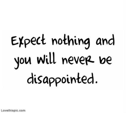 Expect Nothing Life Quotes Quote Lessons Disappointment Expectations