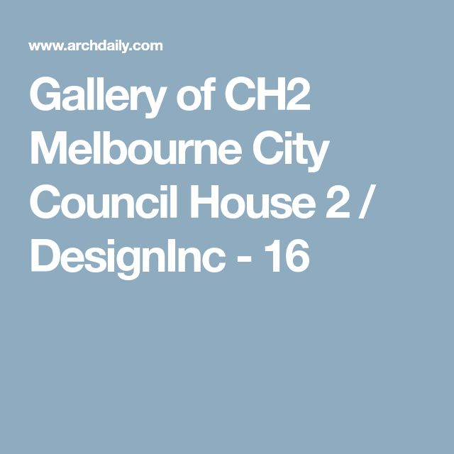 Gallery of CH2 Melbourne City Council House 2 / DesignInc - 16
