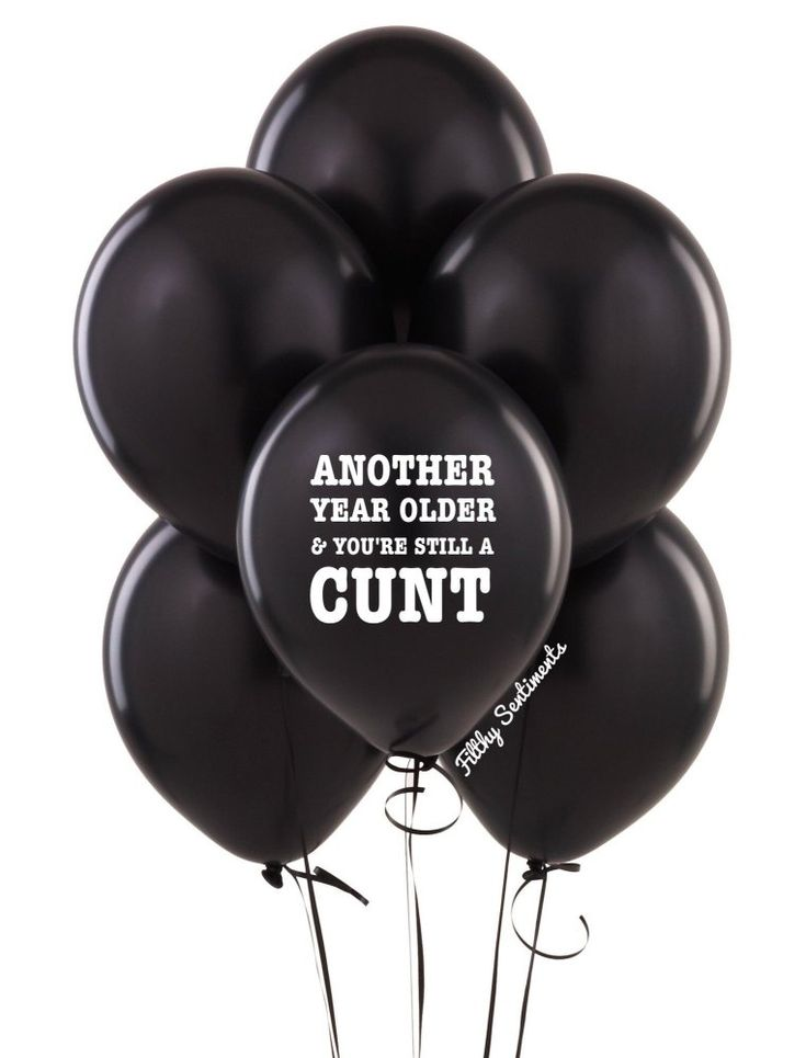 Another year older balloons (Pack of 5) All things profanity, cheeky & funny! Check out www.filthysentiments.co.uk  Party balloons, abusiveballoons, funny Sweary balloons