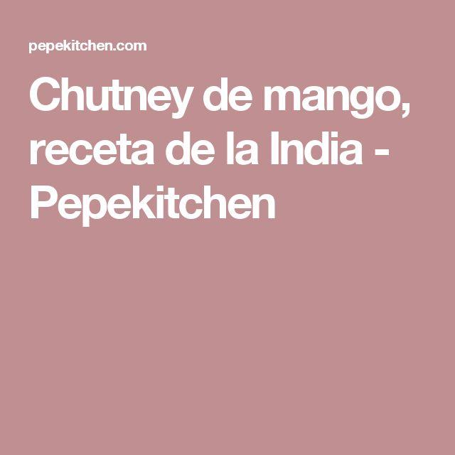 Chutney de mango, receta de la India - Pepekitchen
