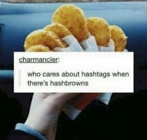 Who cares about hashtags when there's hashbrowns