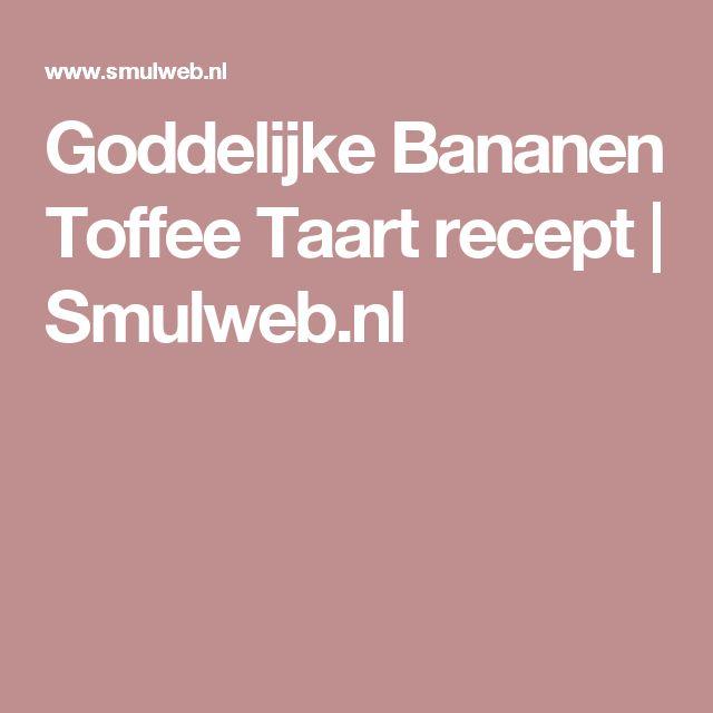 Goddelijke Bananen Toffee Taart recept | Smulweb.nl