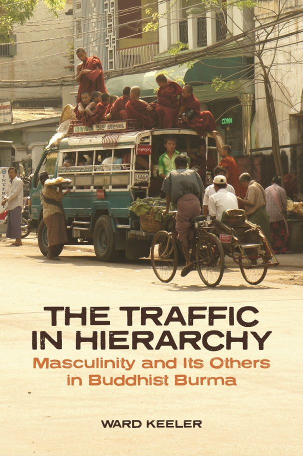 The Traffic in Hierarchy: Masculinity and Its Others in Buddhist Burma. By Ward Keeler. University of Hawai'i Press. Index by Amron Gravett @WCBookServices