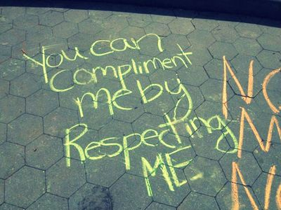 You can compliment me by RESPECTING me!