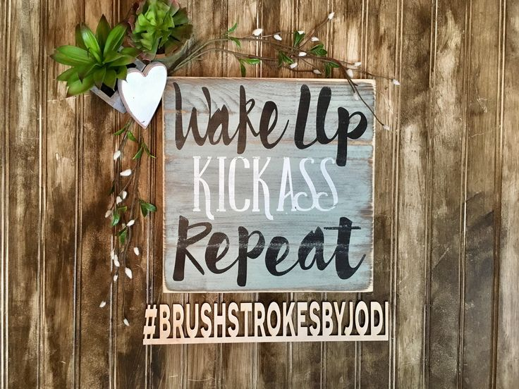 A personal favorite from my Etsy shop https://www.etsy.com/ca/listing/519125112/wake-up-kick-ass-repeat-rustic-wood-sign