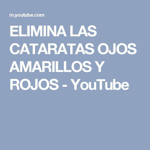 ELIMINA LAS CATARATAS  OJOS AMARILLOS Y ROJOS - YouTube