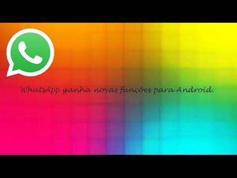 WhatsApp Ganha novas funções para Android ♡ ♥
