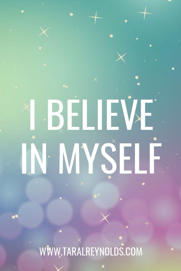 I Believe In Myself I Believe In Me I Believe In Love Words Of Wisdom Quotes