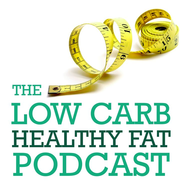 The Low Carb Healthy Fat Podcast