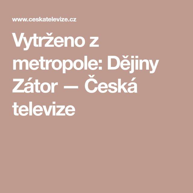 Vytrženo z metropole: Dějiny Zátor — Česká televize