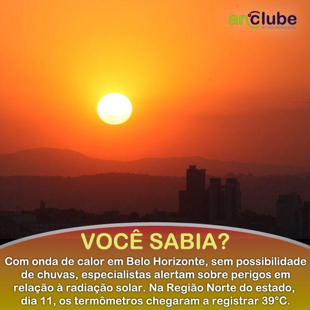 Leia mais sobre o calor em BH aqui: http://www.em.com.br/app/noticia/gerais/2015/10/12/interna_gerais,696936/calor-continua-em-bh-e-especialistas-alertam-quanto-a-radiacao-solar.shtml  E lembre-se! Ar Condicionado é aqui na ArClube! Visite: www.arclube.com.br
