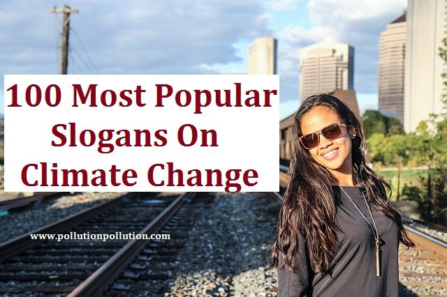 100 most popular slogans on climate change  http://www.pollutionpollution.com/2015/12/100-most-popular-slogans-on-climate-change.html
