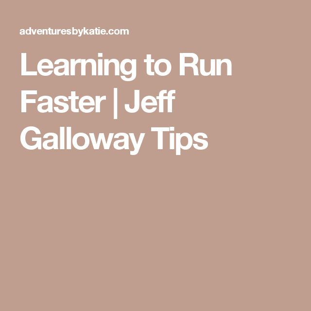 Learning to Run Faster | Jeff Galloway Tips
