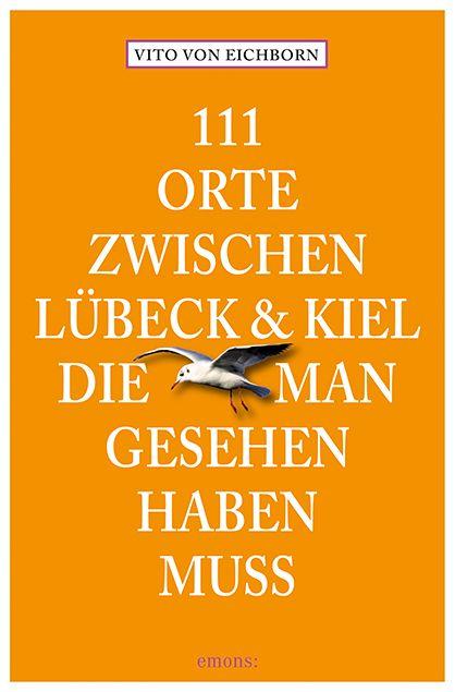 111 Orte zwischen Lübeck und Kiel, die man gesehen haben muss   emons: