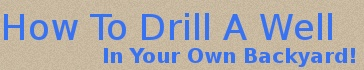 Drill a well in your own backyard.