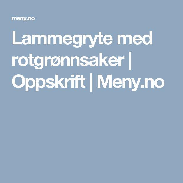 Lammegryte med rotgrønnsaker | Oppskrift | Meny.no