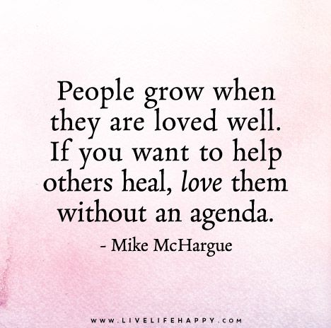 People Grow When They Are Loved Well                                                                                                                                                                                 More