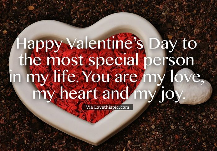 Happy Valentine S Day To The Most Special Person In My Life You Are My Love My He Happy Valentines Day Happy Valentines Day Photos Happy Valentine Day Quotes