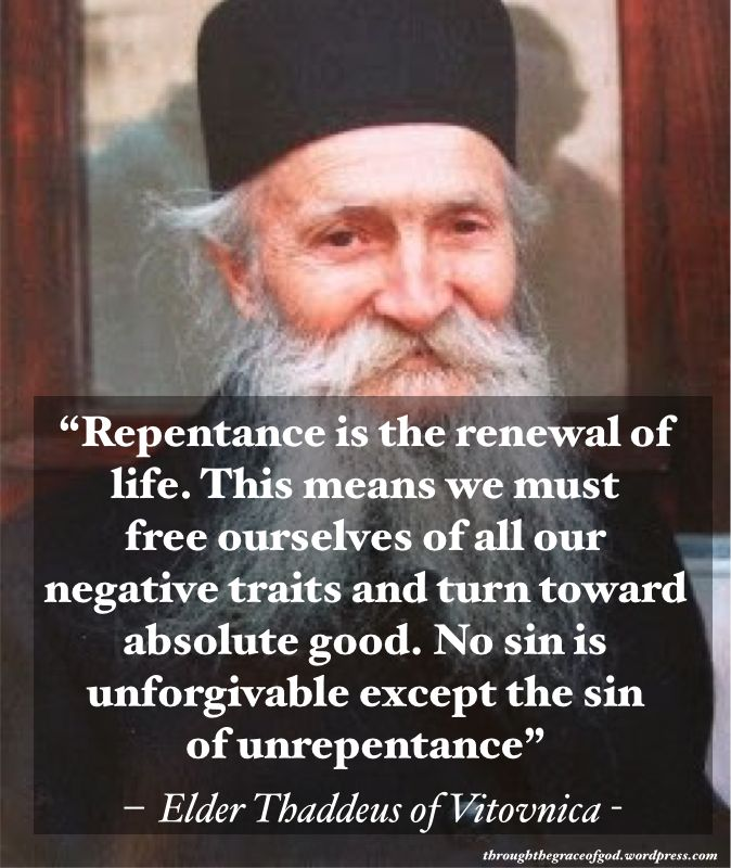 """Repentance is the renewal of life. This means we must free ourselves of all our negative traits and turn toward absolute good. No sin is unforgivable except the sin of unrepentance"" –  Elder Thaddeus of Vitovnica #orthodoxquotes #orthodoxy #christianquotes #elderthaddeus #elderthaddeusquotes #throughthegraceofgod"