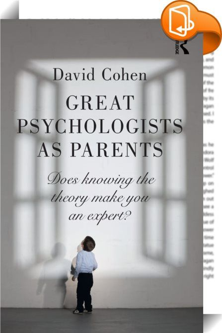 Great Psychologists as Parents    ::  <P>Does it make you a better parent if you have pioneered scientific theories of child development? In a unique study, David Cohen compares what great psychologists have said about raising children and the way they did it themselves. Did the experts practice what they preached?  </P> <P>Using an eclectic variety of sources, from letters, diaries, autobiographies, biographies, as well as material from interviews, each chapter focuses on a key figure...