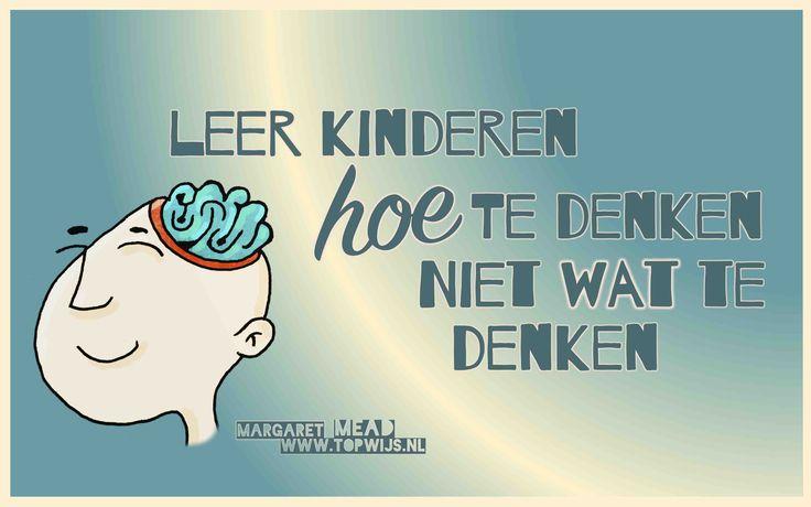 Onderwijsquote van Margaret Mead: 'Leer kinderen hoe te denken, niet wat te denken.' Je kan deze poster ook downloaden.