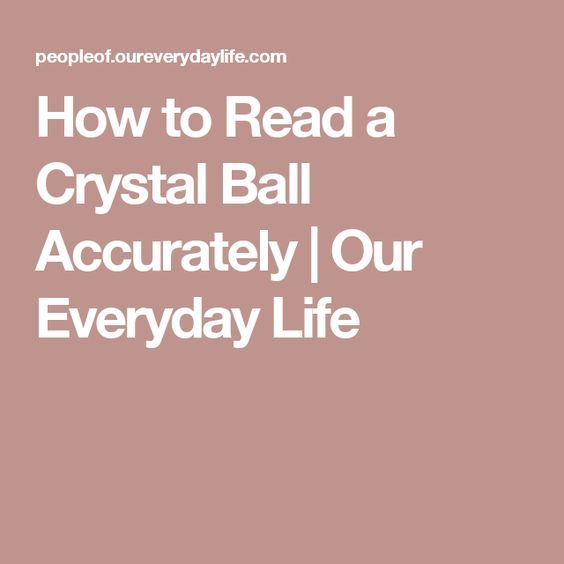 How to Read a Crystal Ball Accurately | Our Everyday Life