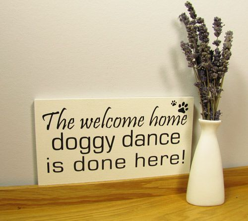 Dog sign. Dog lovers wall plaque.  The welcome home doggy dance is done here!