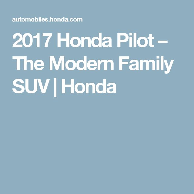 2017 Honda Pilot – The Modern Family SUV | Honda