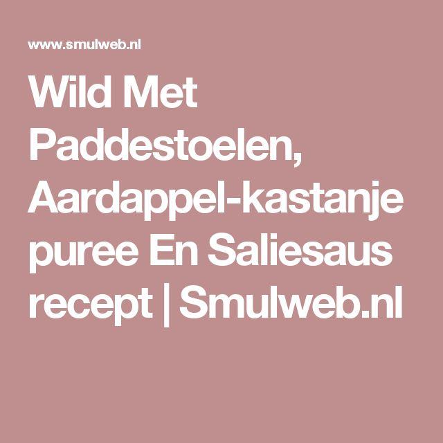 Wild Met Paddestoelen, Aardappel-kastanjepuree En Saliesaus recept | Smulweb.nl