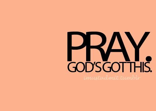 Pray. God's got this!