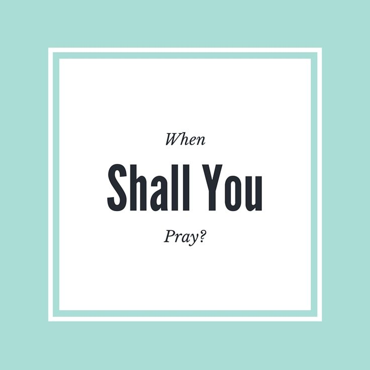 When Shall You Pray? | Faye Nicole Hines Ministries