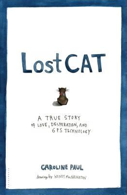 Lost Cat: An Illustrated Meditation on Love, Loss, and What It Means To Be Human. Memoir written by Caroline Paul and illustrated by Wendy MacNaughton <3