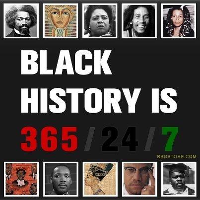 Black History is 365/24/7!