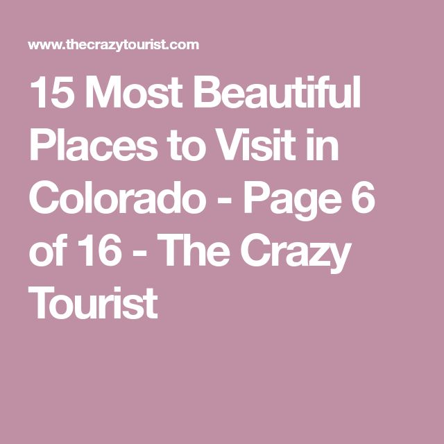 15 Most Beautiful Places to Visit in Colorado - Page 6 of 16 - The Crazy Tourist