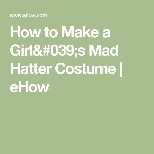 How to Make a Girl's Mad Hatter Costume | eHow