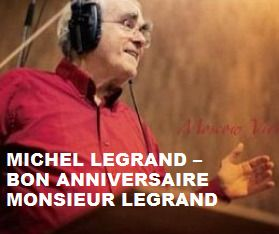 TODAY (February 24) Mr.Michel Jean Legrand is 84.  Happy Birthday Sir. To watch his 'VIDEO PORTRAIT'  'Michel Legrand  - Bon Anniversaire Monsieur Legrand' in a large format, to hear  'YOUR BEST OF Michel Legrand' on Spotify, go to >> http://go.rvj.pm/cl