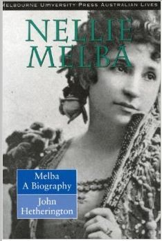 Dame Nellie Melba biographer John Hetherington published 1993.