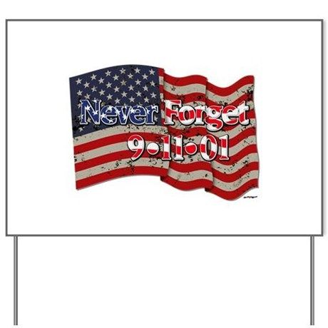 911 Never Forget American Flag Yard Sign    •   This design is available on t-shirts, hats, mugs, buttons, key chains and much more   •   Please check out our others designs at: www.cafepress.com/ZuzusFunHouse