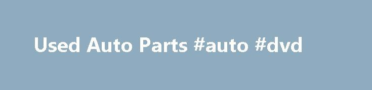 Used Auto Parts #auto #dvd http://south-africa.remmont.com/used-auto-parts-auto-dvd/  #bursons auto parts # ABS Pumps/Modules Recycled Auto Parts The average automobile can have over 14,000 parts in it. Whenever a vehicle has reached the end of its useful life, either due to an accident or no longer being cost effective to maintain, the automobile will be taken to a salvage yard where it will be broke down and disassembled into its various parts. Some used auto parts that have too much wear…