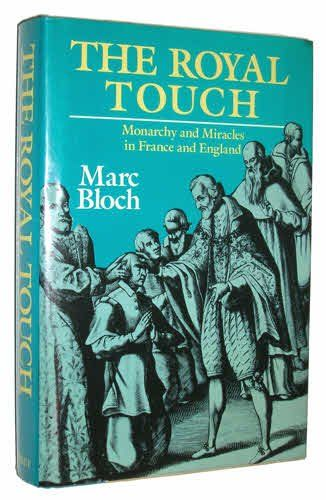 The Royal Touch: Monarchy and Miracles in France and England by Marc Bloch
