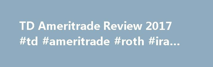 TD Ameritrade Review 2017 #td #ameritrade #roth #ira #review http://cleveland.remmont.com/td-ameritrade-review-2017-td-ameritrade-roth-ira-review/  # TD Ameritrade Review TD Ameritrade offers a variety of investment options and IRA services. The company offers the most common IRAs, including traditional IRA, Roth IRA, SEP IRA and SIMPLE IRA. If you have a 401(k) that you are planning to cash out, you can instead choose a rollover IRA. A rollover IRA helps you avoid taxes and cash…