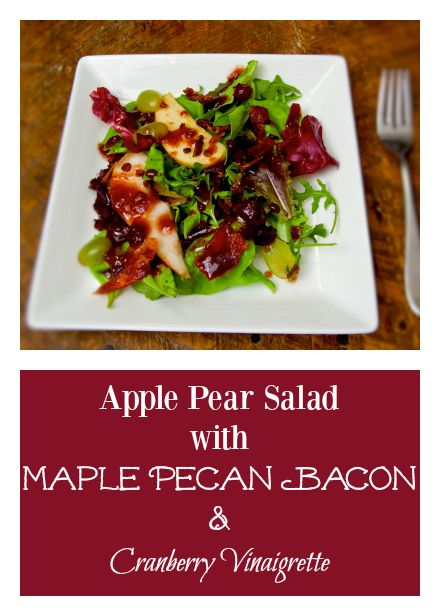 Apple-Pear Salad with Maple Pecan Bacon in a Cranberry Vinaigrette ...