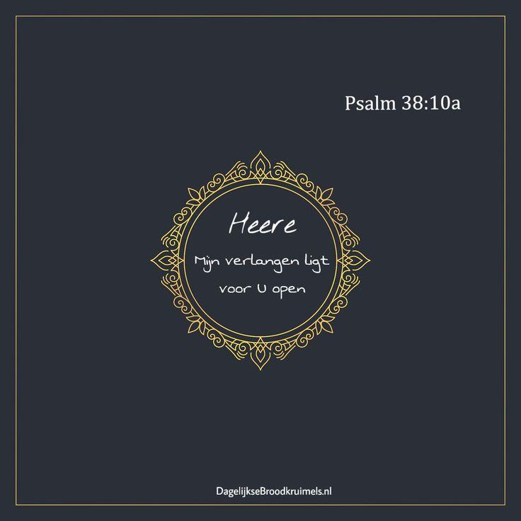 Heere,mijnverlangen ligtvoor U open. Psalm 38:10   #Verlangen  https://www.dagelijksebroodkruimels.nl/psalm-38-10/