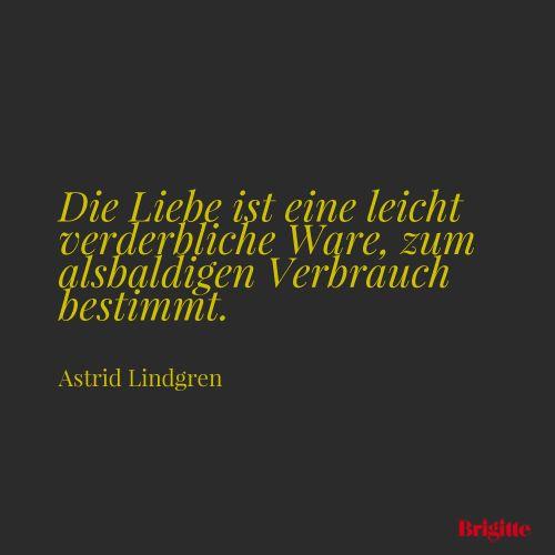 Die Liebe ist eine leicht verderbliche Ware, zum alsbaldigen Verbrauch bestimmt. - Astrid Lindgren
