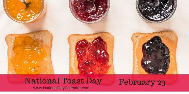 NATIONAL TOAST DAY Would you believe National Toast Day honoring the humble slice is on February 23rd? But it is so very versatile. It carries a multitude of jams, jellies, marmalades and fruits co…