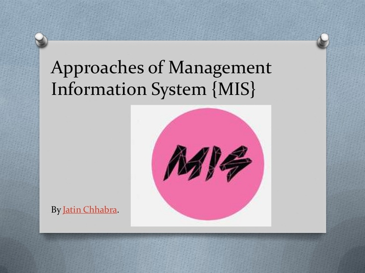 approaches-of-mis-management-information-system by Jatin Chhabra via Slideshare