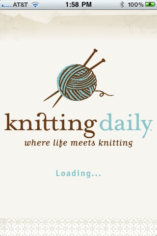 knitting daily (free): from interweave. Take Knitting Daily with you on the go in this new FREE mobile app for your iPhone or iPod Touch. Read the latest Knitting Daily blog posts and watch more than 100 of your favorite knitting videos wherever you are and whenever you want.