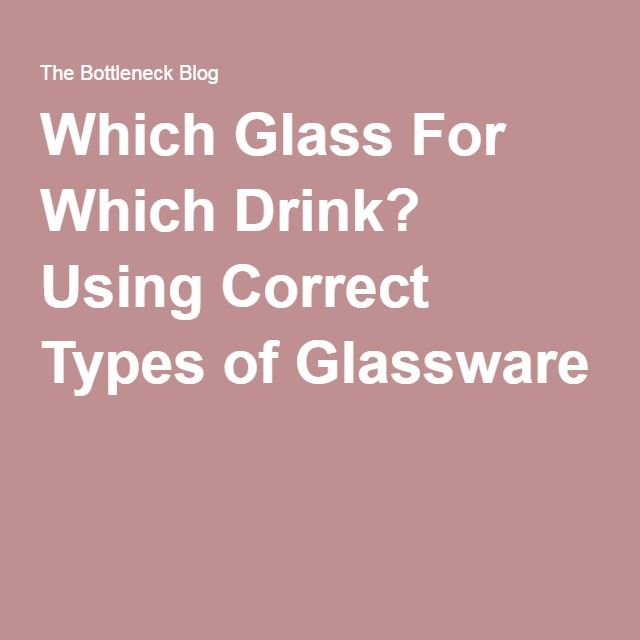 Which Glass For Which Drink? Using Correct Types of Glassware