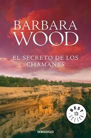 El secreto de los chamanes - Barbara Wood (Multiformato)